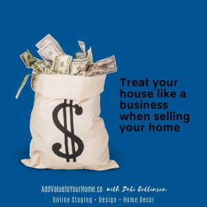 Treat your house like a business when selling your home!