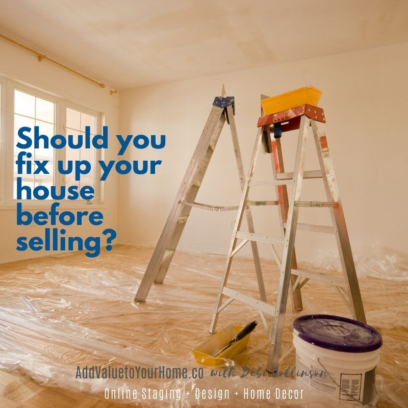 should-you-fix-up-your-house-before-selling-add-value-to-your-home-debi-collinson