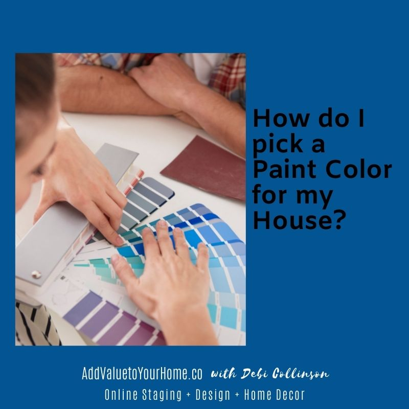 how-do-i-pick-a-paint-color-for-my-house-add-value-to-your-home-debi-collinson